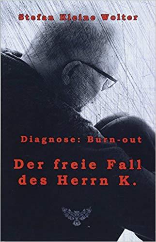 Der freie Fall des Herrn K.: Diagnose: Burn-Out